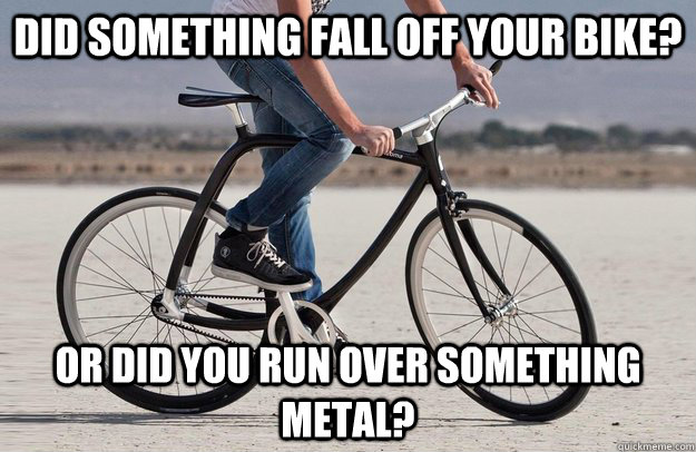Did Something Fall Off Your Bike Or Did You Run Over Something Metal Funny Bike Meme Picture 30 most funniest bike meme pictures that will make you laugh