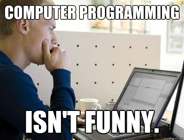 Funny Computer Meme Computer Programming Isn't Funny Photo