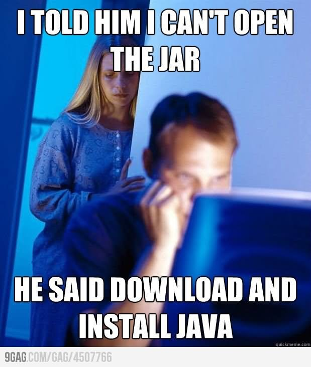 Funny Computer Meme I Told Him I Can't Open He Said Download And Install Java Picture