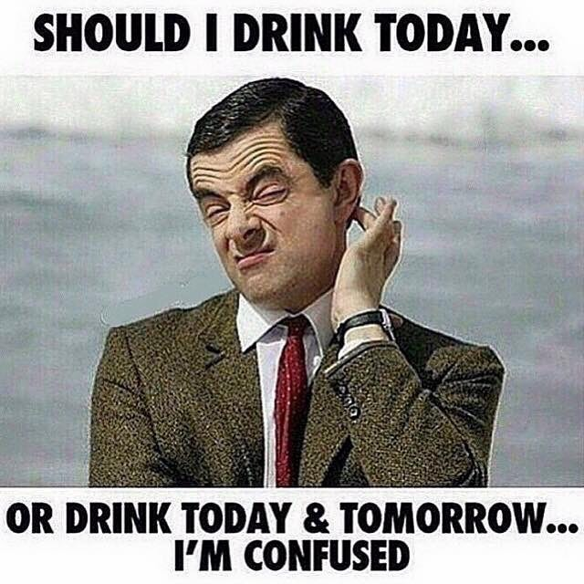 Funny mr bean meme should i drink today or drink today amp tomorrow i am