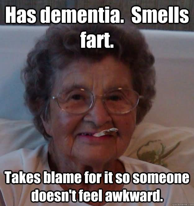 Has Dementia Smells Fart Takes Blame For It So Someone Doesnt Feel Awkward Funny Fart Meme Image 40 most funniest fart memes that will make you laugh hard