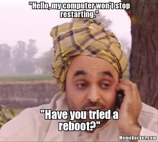 Hello My Computer Won't Stop Restarting Have You Tried A Reboot Funny Computer Meme Image