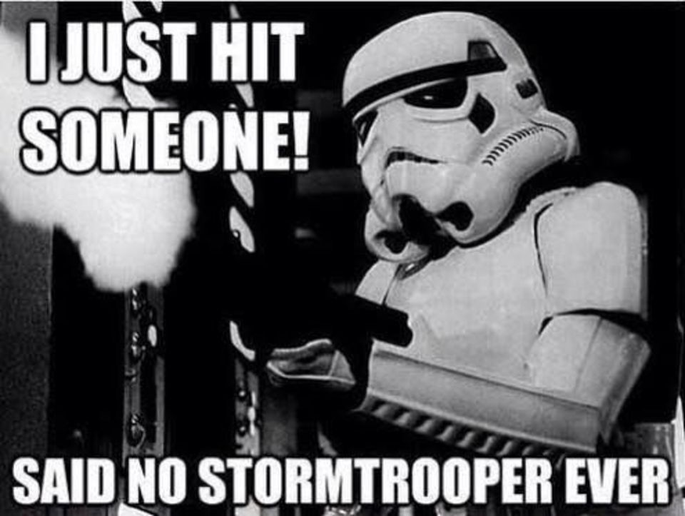 I Just Hit Someone Said Stormtrooper Ever Funny Star War Meme Image