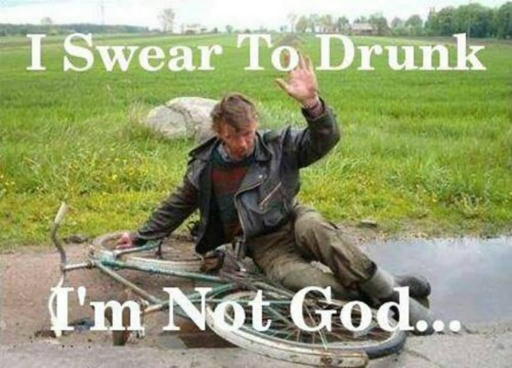 I Swear To Drunk I Am Not God Funny Bike Meme Picture 30 most funniest bike meme pictures that will make you laugh