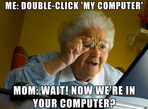 Me Double-Click My Computer Mom Wait Now We Were In Your Computer Funny Computer Meme Picture