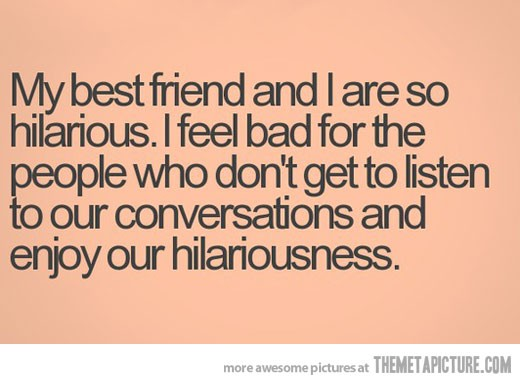 My Best Friend And I Are So Hilarious Funny Ecard Image