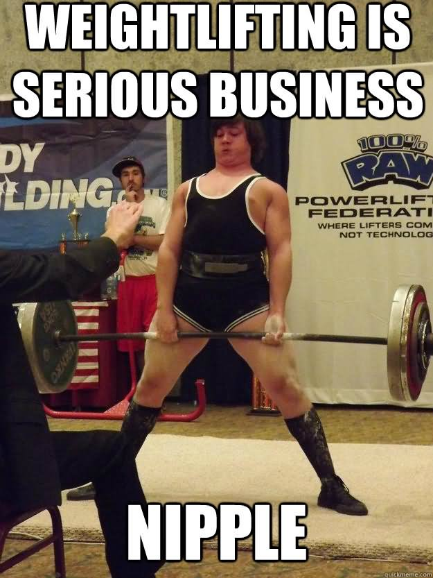Weightlifting Is Serious Business Nipple Funny Meme Picture 43 most funniest weightlifting memes that will make you laugh