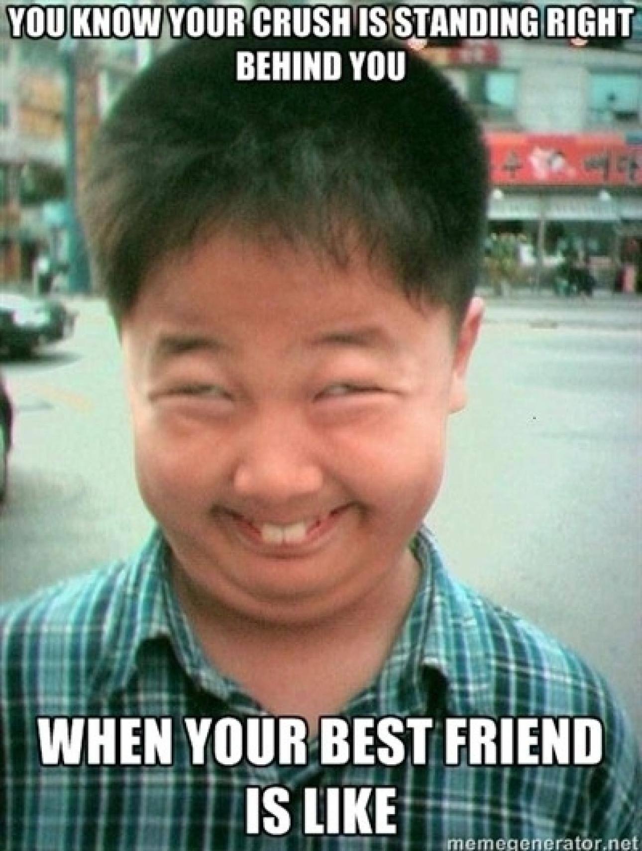 You Know Your Crush Is Standing Right Behind You When You Best Friend Is Like Funny