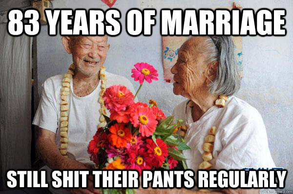 Funny Memes Marriage : 83 years of marriage still shit their pants regularly funny