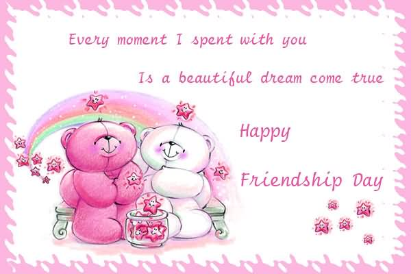 40 incredible happy friendship day greeting card pictures every moment i spent with you is a beautiful dream come true happy friendship day greeting m4hsunfo