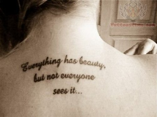 59bc67fe3 Everything Has Beauty But Not Everyone Sees It Quote Tattoo On Girl Back  Neck
