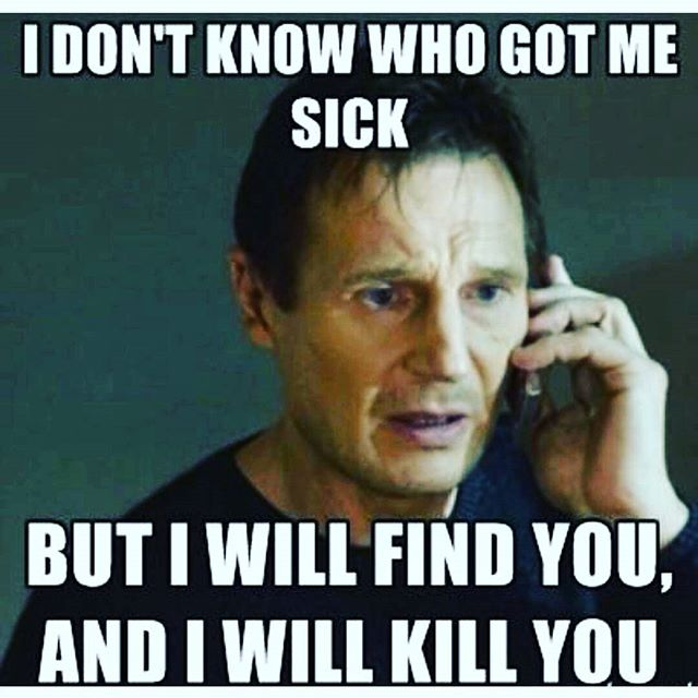 Funny Sick Meme I Dont Know Who Got Me Sick But I Will Find You And I Will Kill You Picture 25 most funniest memes about being sick images and pictures