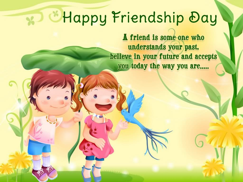 Happy Friendship Day A Friend Is Some One Who Understands Your Past