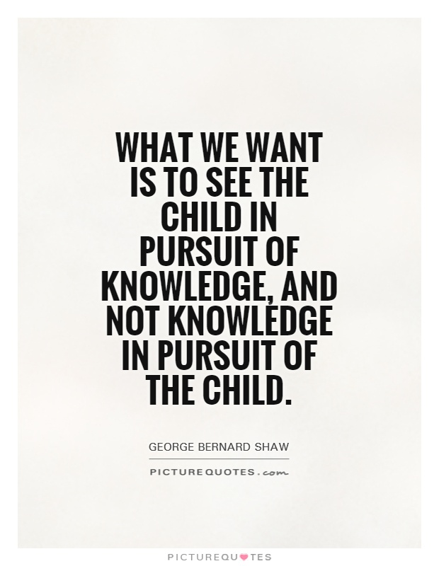 What We Want To See Is The Child In Pursuit Of The Knowledge Not The