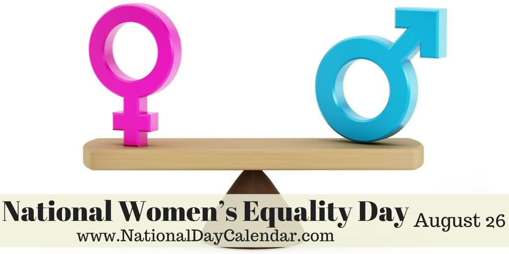 womens equality [every august 26th] women's equality day commemorates 26th august 1920 when votes to women officially became part of the us constitution this day marks a turning.