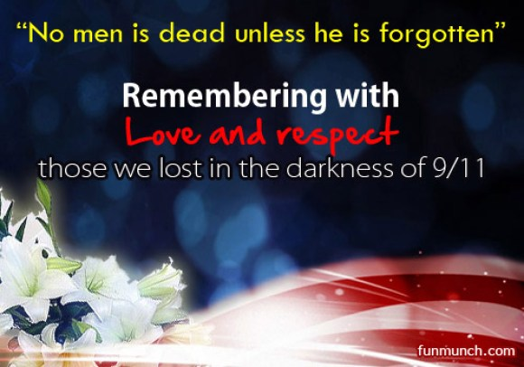 No Men Is Dead Unless He Is Forgotten Remembering With Love And Respect Those We Lost In The Darkness Of 9-11