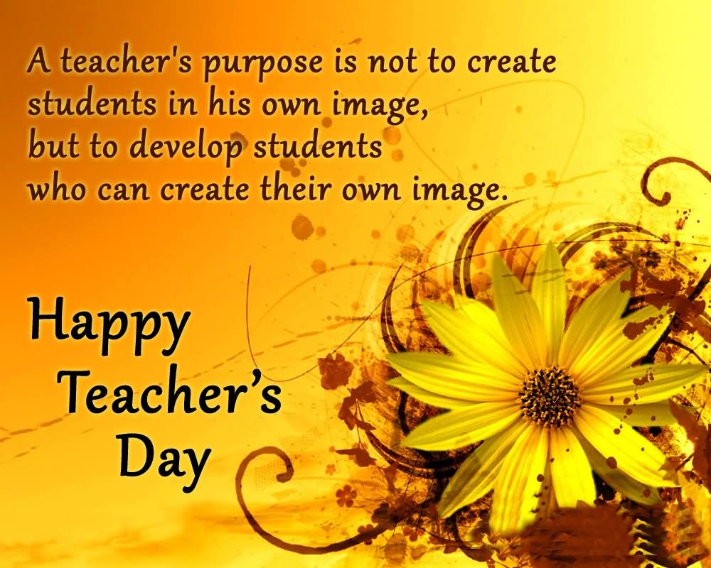 50 beautiful teachers day greeting card pictures and images a teachers purpose is not to create students in his own happy teachers day kristyandbryce Image collections