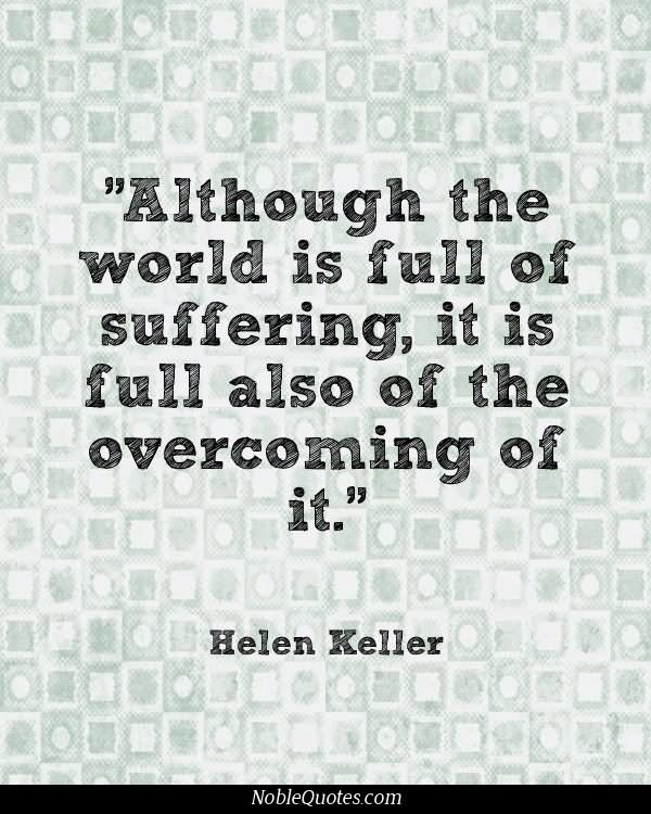 Although The World Is Full Of Suffering It Is Also Full Of The