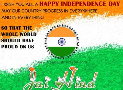 Wish you all a happy independence day may our country progress in
