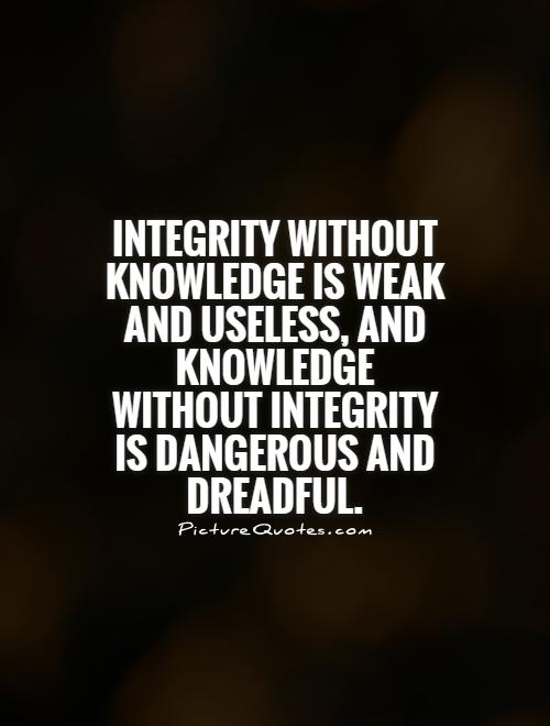 Integrity Without Knowledge Is Weak And Useless And Knowledge