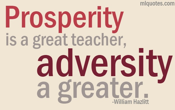 Prosperity Is A Great Teacher Adversity A Greater.