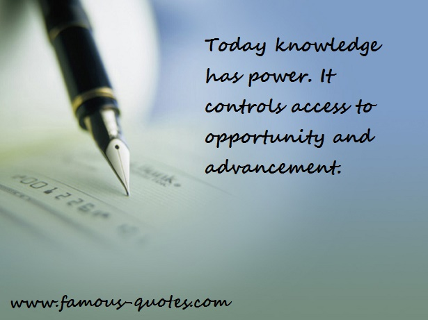 Today Knowledge Has Power It Controls Access To Opportunity And Advancement
