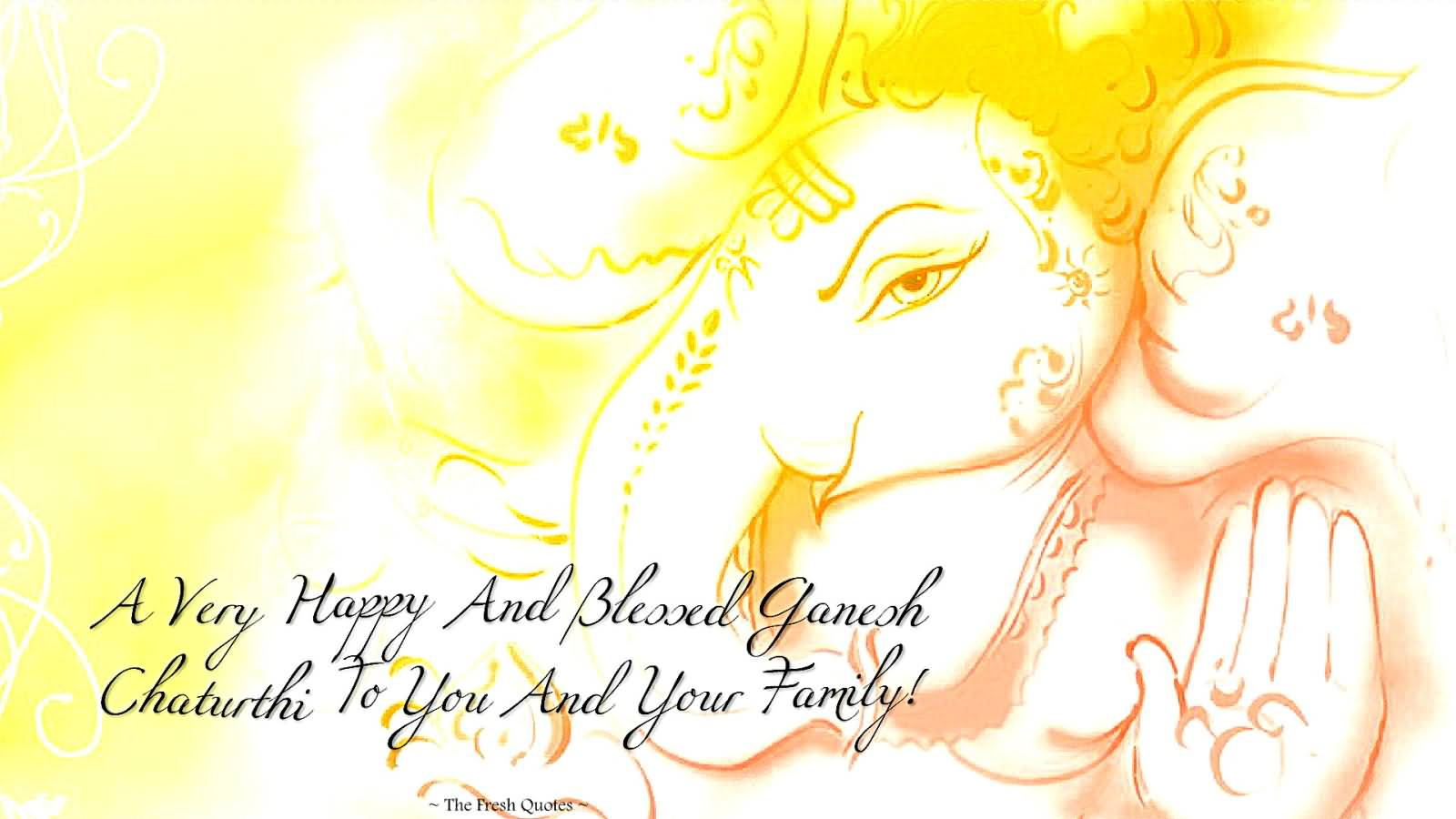 A Very Happy And Blessed Ganesh Chaturthi To You And Your Family