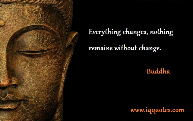 Everything changes, nothing remains without change.