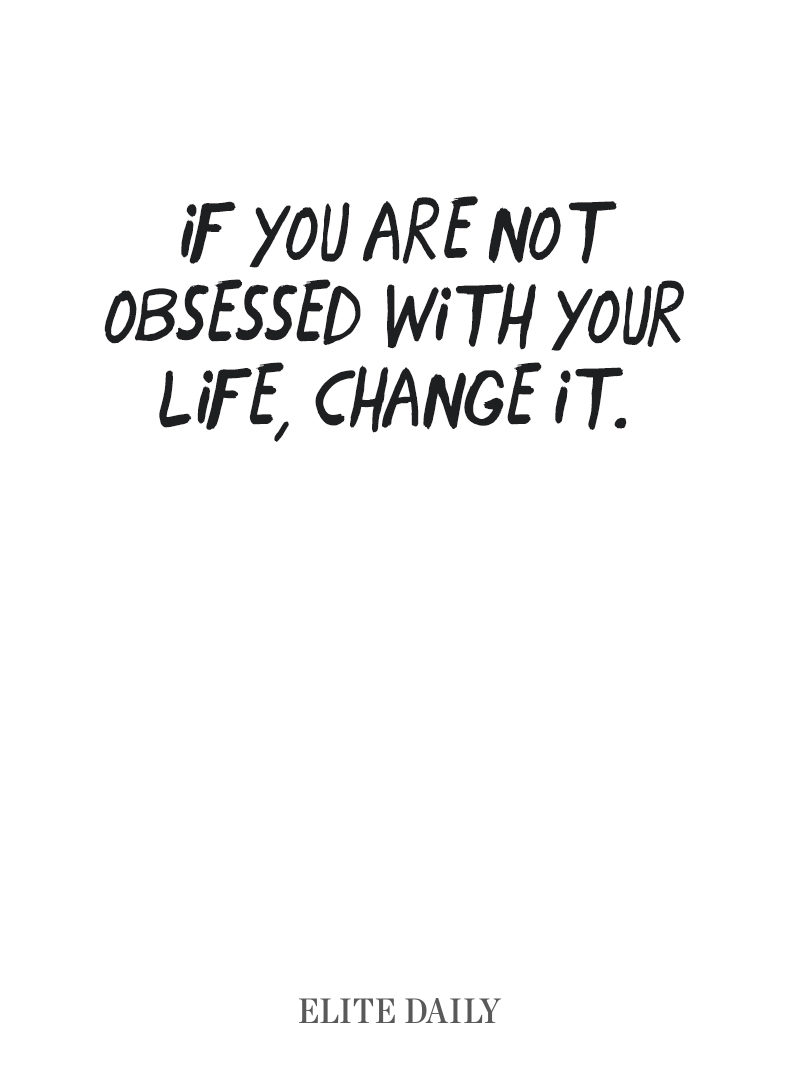 Quotes On Changes In Life If You Are Not Obsessed With Your Change Life Change It.