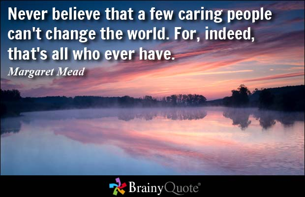 Quotes About Caring Mesmerizing Never Believe That A Few Caring People Can't Change The Worldfor