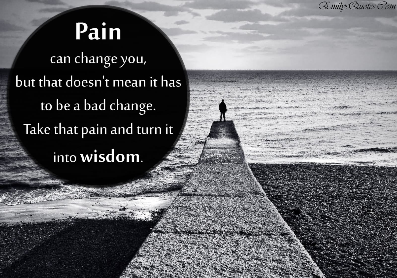 Turning A Bad Situation Into A Good One Quotes: We Change Our Behavior When The Pain Of Staying The Same