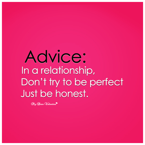 Advice In A Relationship Dont Try To Be Perfect Just Be Honest