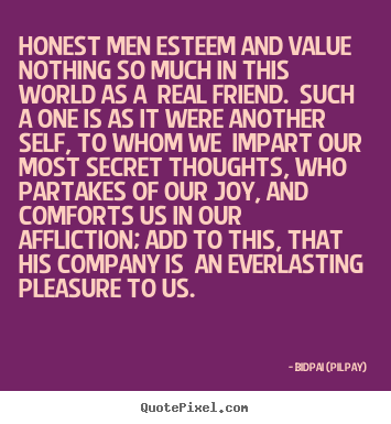 honest men esteem and value nothing so much in this world as a