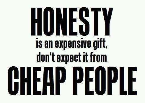 Honesty Is An Expensive Gift Don't Expect It From Cheap People.