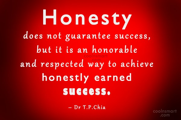 Honesty Does Not Guarantee Success But It Is An Honorable And