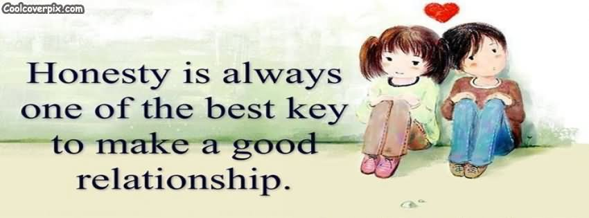 Honesty Is Always One Of The Best Key To Make A Good