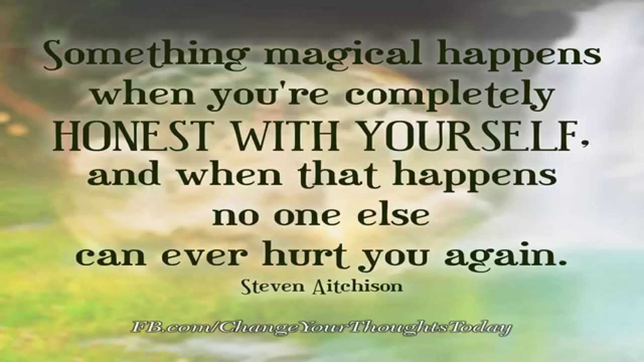 Quotes About Hurt Something Magical Happens When You Are Completely Honest With