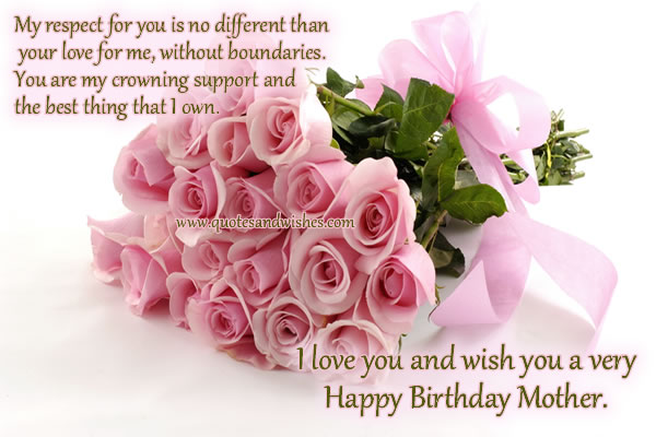 you are my crowning support and the best thing that i own i love you and wish you a very happy birthday mother