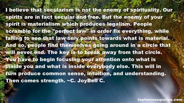 i believe that secularism is not the enemy of spirituality our spirits are in fact