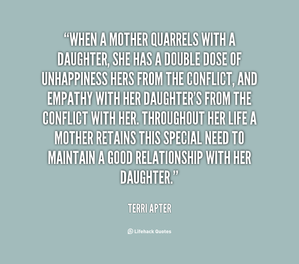 When a mother quarrels with a daughter she has a double dose of unhappiness hers from the conflict and empathy with her daughter s from the conflict with