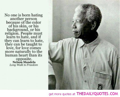 No One Is Born Hating Another Person Because Of The Colour Of His