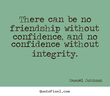 There Can Be No Friendship Without Confidence And No Confidence