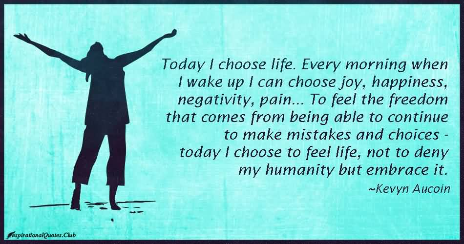 Every Morning When I Wake Up I Can Choose Joy, Happiness, Negativity, Painu2026  To Feel The Freedom That Comes From Being Able To Continue To Make Mistakes  And ...
