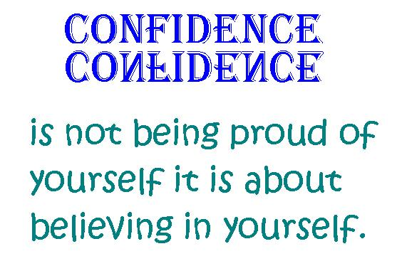 Confidence Is Not Being Proud Of Yourself It Is About Believing In