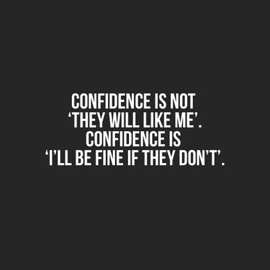Confidence Is Not They Will Like Me Confidence Is Ill Be Fine If