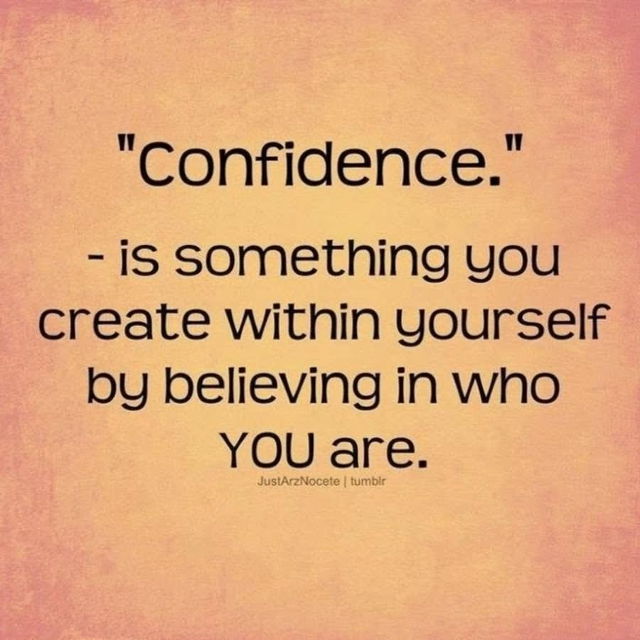 Confidence Is Something You Create Within Yourself By Believing In