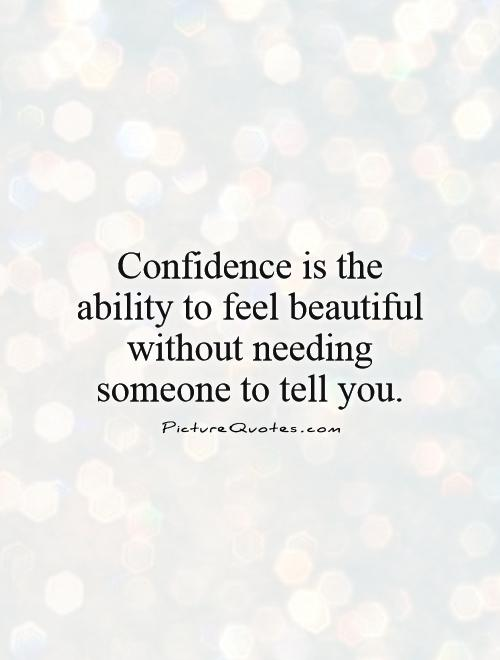 Confidence Is The Ability To Feel Beautiful Without Needing Someone