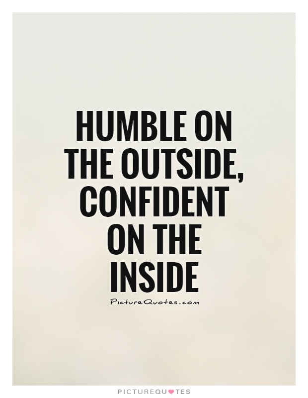 www.askideas.com/media/62/Humble-on-the-outside-confident-on-the-inside..jpg