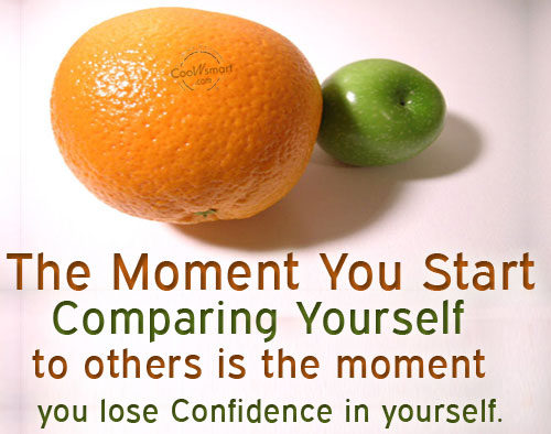 The Moment You Start Comparing Yourself To Others Is The Moment You Lose Confidence In Yourself.