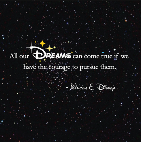All our dreams can come true, if we have the courage to pursue them. – Walter E. Disney